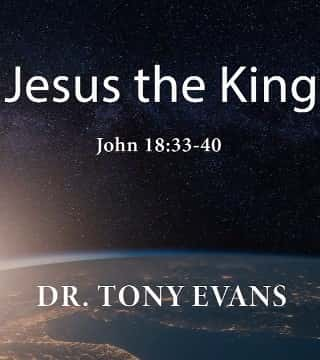Tony Evans - Jesus The King