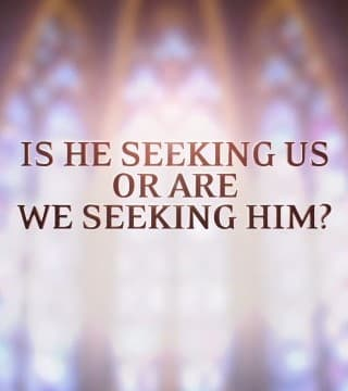 David Jeremiah - Is He Seeking Us or Are We Seeking Him?