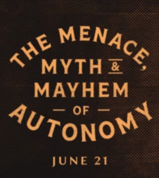 Andy Stanley - The Menace, Myth and Mayhem of Autonomy