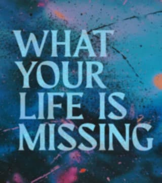 Craig Groeschel - What Your Life is Missing