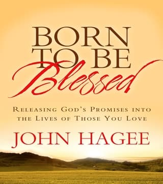 John Hagee - Born To Be Blessed
