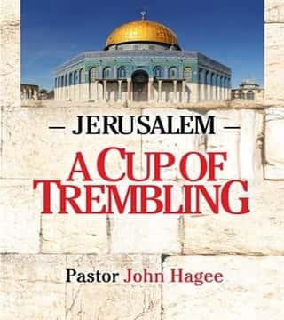 John Hagee - Jerusalem: A Cup Of Trembling