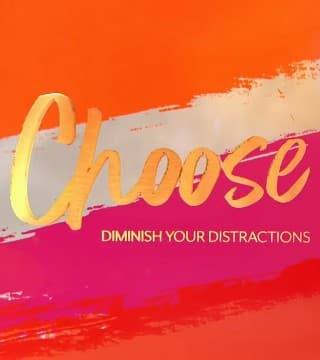 David Jeremiah - Choose: Diminish Your Distractions