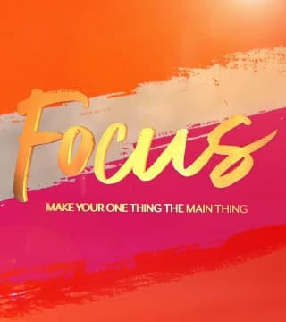 David Jeremiah - Focus: Make Your One Thing the Main Thing