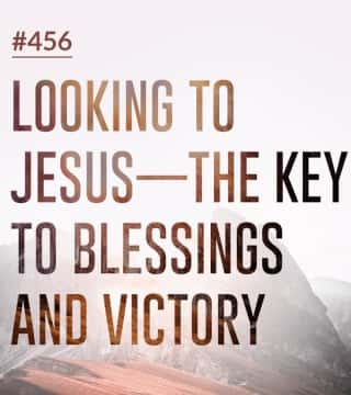 Joseph Prince - Looking To Jesus: The Key To Blessings And Victory