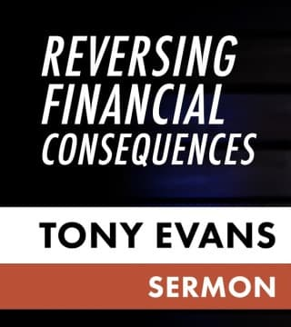 Tony Evans - Reversing Financial Consequences