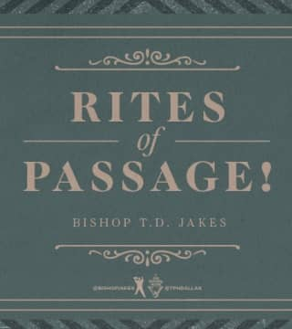 TD Jakes - Rites of Passage