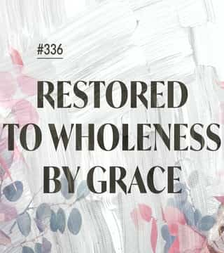 Joseph Prince - Restored To Wholeness By Grace