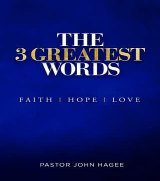 John Hagee - The 3 Greatest Words