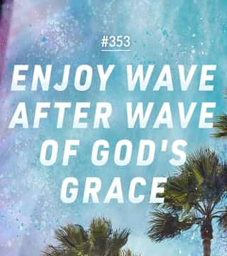 Joseph Prince - Enjoy Wave After Wave Of God's Grace