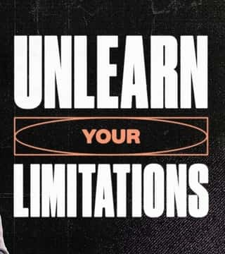 Steven Furtick - Unlearn Your Limitations